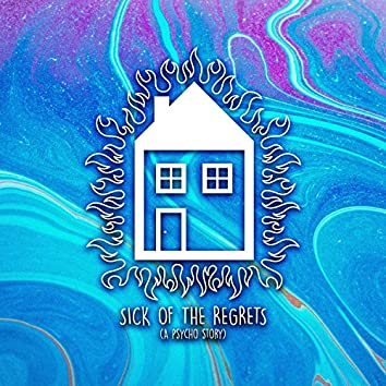 Sick of the Regrets (A Psycho Story)