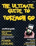 pokemon go : the complete guide (strategies for rare and legendary pokemon): pokemon go ultimate guide : a robust tutorial backed by over 200 hours of ... daily tips (ios, android) (english edition)