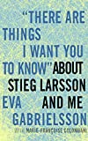 "Image of ""There Are Things I Want You to Know"" about Stieg Larsson and Me"