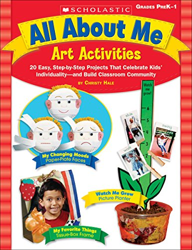 All About Me Art Activities: 20 Easy, Step-by-Step Projects That Celebrate Kids' Individuality—and Build Classroom Community