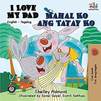 I Love My Dad Mahal Ko ang Tatay Ko  English Tagalog  English Tagalog Bilingual Collcetion   Tagalog Edition