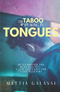 The Taboo of Speaking in Tongues: often misused and rejected, yet, a God given gift for every believers