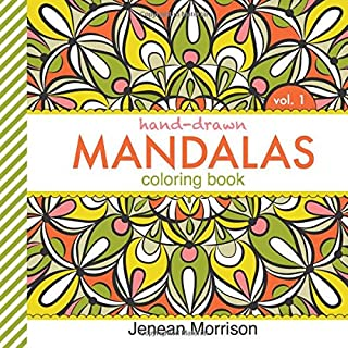 Hand-Drawn Mandalas Coloring Book, Volume One: An Adult Coloring Book for Stress-Relief, Relaxation, Meditation and Creati...
