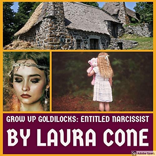 Grow Up Goldilocks: Entitled Narcissist audiobook cover art