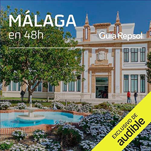 Málaga en 48 horas (Narración en Castellano) [Málaga in 48 Hours] Audiobook By Guía Repsol cover art