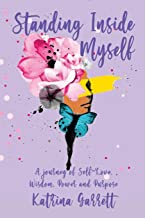 Standing Inside Myself: A journey of Self-Love, Wisdom, Power and Purpose
