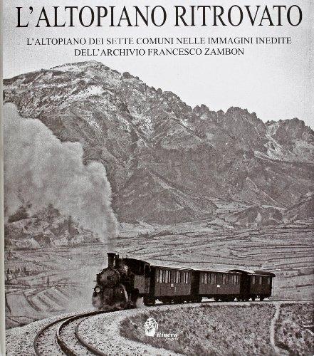 L'altopiano ritrovato. L'altopiano dei sette comuni nelle immagini inedite dell'archivio Francesco Zambon