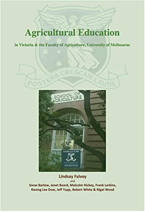 Agricultural Education : in Victoria & the Faculty of Agriculture, University of Melbourne (English Edition)