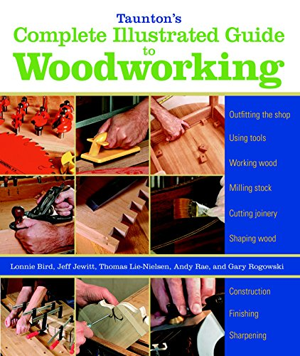 Taunton's Complete Illustrated Guide to Woodworking: Using Woodworking Tools; Finishing; Sharpening (Complete Illustrated Guides (Taunton))