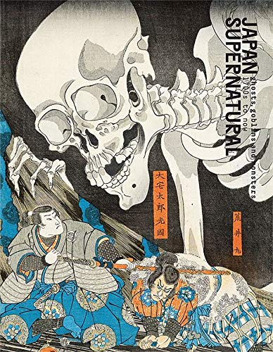Japan Supernatural: ghosts, goblins and monsters 1700's to now: Ghost, Goblins, and Monsters, 1700 to Now