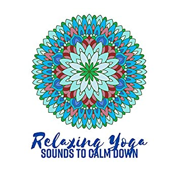 Relaxing Yoga Sounds to Calm Down