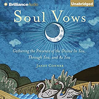Soul Vows     Gathering the Presence of the Divine in You, Through You, and as You              By:                                                                                                                                 Janet Conner                               Narrated by:                                                                                                                                 Janet Conner                      Length: 9 hrs and 55 mins     10 ratings     Overall 4.3