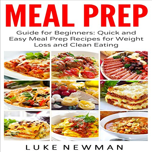 Meal Prep Guide for Beginners: Quick and Easy Meal Prep Recipes for Weight Loss and Clean Eating  audiobook cover art