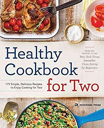 [(Healthy Cookbook for Two : 175 Simple, Delicious Recipes to Enjoy Cooking for Two)] [By (author) Rockridge Press] published on (July, 2015)