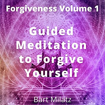 Forgiveness, Vol. 1 (Guided Meditation to Forgive Yourself)