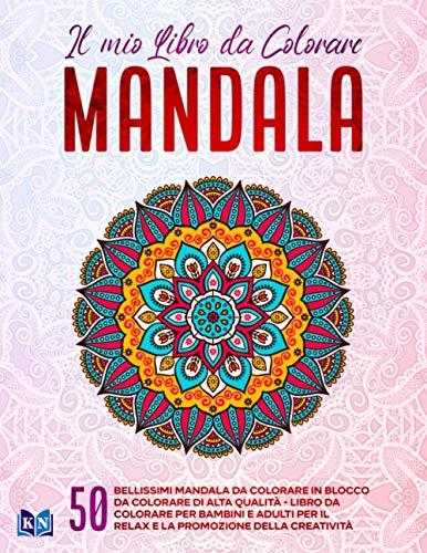 Il mio libro da colorare mandala: 50 bellissimi mandala da colorare in blocco da colorare di alta qualità - libro da colorare per bambini e adulti per il relax e la promozione della creatività