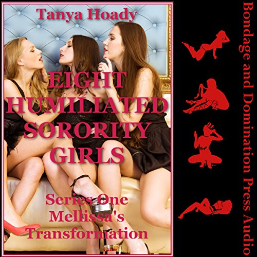 Melissa's Transformation     Eight Humiliated Sorority Girls, Book 1              By:                                                                                                                                 Tanya Hoady                               Narrated by:                                                                                                                                 Tracie McCall                      Length: 1 hr and 35 mins     Not rated yet     Overall 0.0