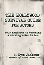The Hollywood Survival Guide - For Actors: Your Handbook to Becoming a Working Actor in LA