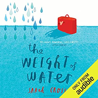 The Weight of Water                   By:                                                                                                                                 Sarah Crossan                               Narrated by:                                                                                                                                 Susie Riddell                      Length: 1 hr and 53 mins     11 ratings     Overall 3.7