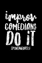 Improv Comedians Do It Spontaneously: Theater Comedy Notebook - Lined 120 Pages 6x9 Journal