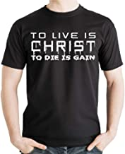 to Live is Christ to Die is Gain Christian Shirt Black Religious T-Shirt