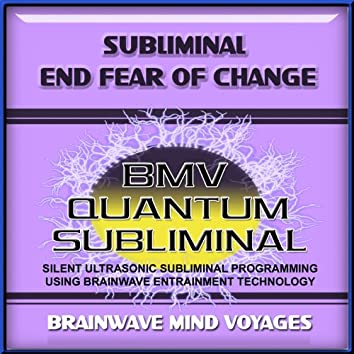 Subliminal Fear of Change