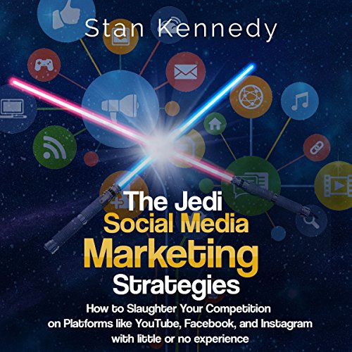 The Jedi Social Media Marketing Strategies     How to Slaughter Your Competition on Platforms Like YouTube, Facebook, and Instagram with Little or No Experience              By:                                                                                                                                 Stan Kennedy                               Narrated by:                                                                                                                                 Jim D. Johnston                      Length: 1 hr and 36 mins     4 ratings     Overall 3.8