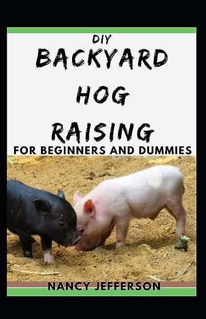 DIY Backyard Hog Raising For Beginners and Dummies
