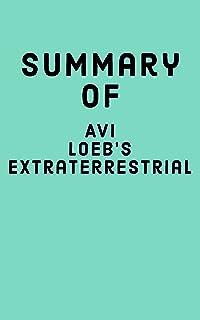 Summary of Avi Loeb's Extraterrestrial