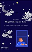 Night-time is my time: A book for little night explorers