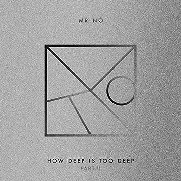 How Deep Is Too Deep Part II