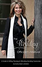 The Wedding Officiant's Manual: A Guide to Writing, Planning and Officiating Wedding Ceremonies