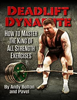 Deadlift Dynamite: How To Master The King of All Strength Exercises (English Edition) par [Andy Bolton, Pavel Tsatsouline]