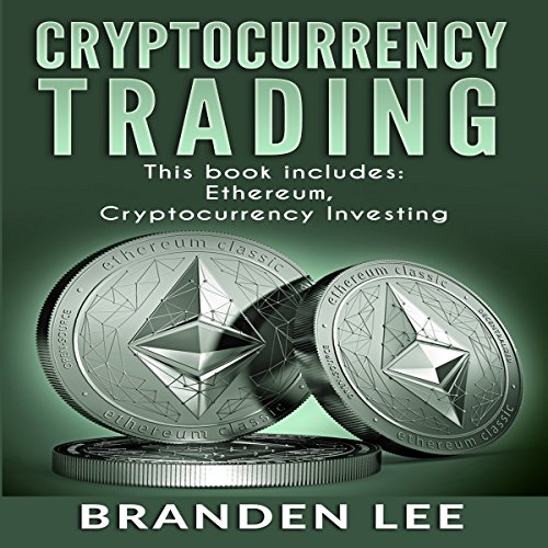 Cryptocurrency Trading: 2 Manuscripts - Ethereum, Cryptocurrency Investing audiobook cover art