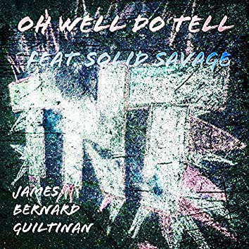 Oh Well Do Tell (feat. Solid Savage)