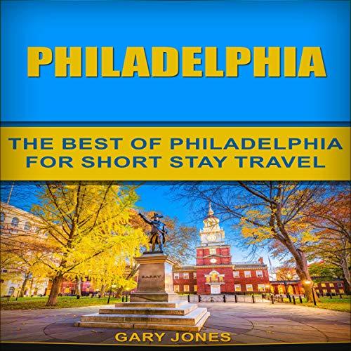 Philadelphia: The Best of Philadelphia for Short Stay Travel audiobook cover art