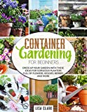 Container gardening for beginners: Dress up your garden with these ideas for gorgeous planters full of flowers, veggies,...
