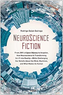 NeuroScience Fiction: From 2001: A Space Odyssey to Inception, How Neuroscience is Transforming Sci-Fi into Reality-While ...