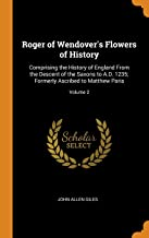 Roger of Wendover's Flowers of History: Comprising the History of England from the Descent of the Saxons to A.D. 1235; Formerly Ascribed to Matthew Paris; Volume 2