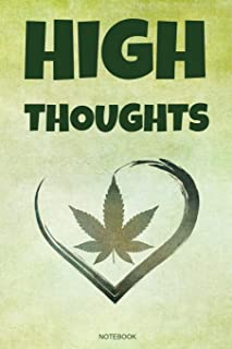 High Thoughts: Funny Weed Notebook for Ideas While You Are High, Weed Lover Smoker Friend Stoner Gift Birthday I Book CBD Journal Medical Marijuana ... Memo Log I Size 6 x 9 I Ruled Paper 110 Pages