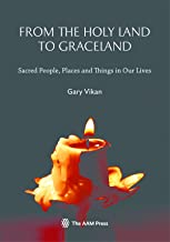 From The Holy Land To Graceland: Sacred People, Places and Things In Our Lives