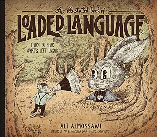 An Illustrated Book of Loaded Language: Learn to Hear What's Left Unsaid (Bad Arguments)