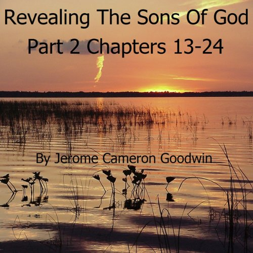 Revealing the Sons of God, Part B, Chapters 13-24 audiobook cover art