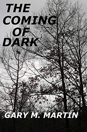 Book: The coming of dark by Gary M. Martin