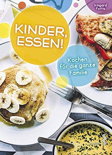 Kinder, Essen! Kochen für die ganze Familie