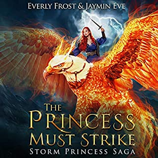 The Princess Must Strike     Storm Princess, Book 2              Written by:                                                                                                                                 Everly Frost,                                                                                        Jaymin Eve                               Narrated by:                                                                                                                                 Megan Tusing                      Length: 9 hrs and 10 mins     2 ratings     Overall 4.5