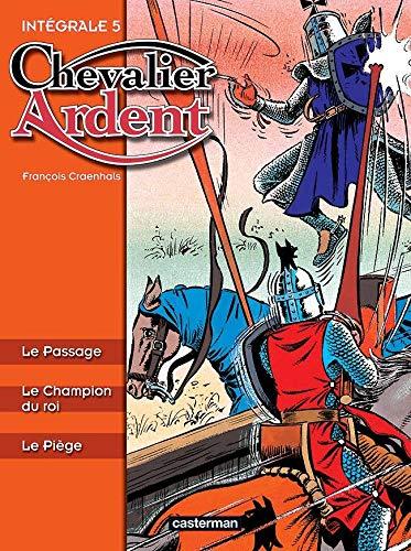 Chevalier Ardent Intégrale, Tome 5 : Le Passage, Le Champion du roi, Le Piège