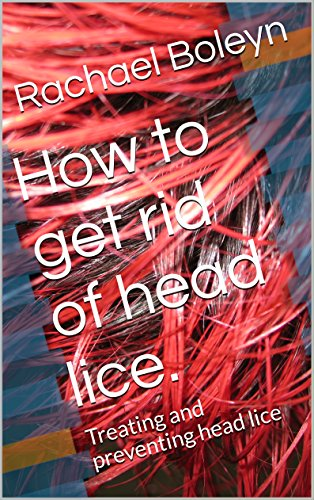 How to get rid of head lice.: Treating and preventing head lice
