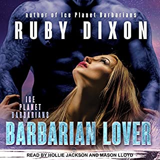 Barbarian Lover     Ice Planet Barbarians, Book 3              Written by:                                                                                                                                 Ruby Dixon                               Narrated by:                                                                                                                                 Mason Lloyd,                                                                                        Hollie Jackson                      Length: 5 hrs and 47 mins     4 ratings     Overall 3.8