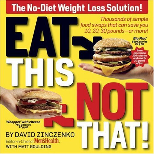 Eat This, Not That! Thousands of Simple Food Swaps that Can Save You 10, 20, 30 Pounds--or More!